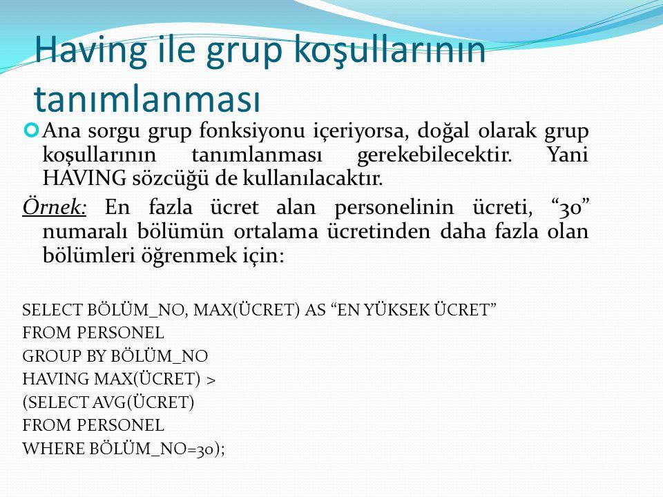 Having ile grup koşullarının tanımlanması Ana sorgu grup fonksiyonu içeriyorsa, doğal olarak grup koşullarının tanımlanması gerekebilecektir.