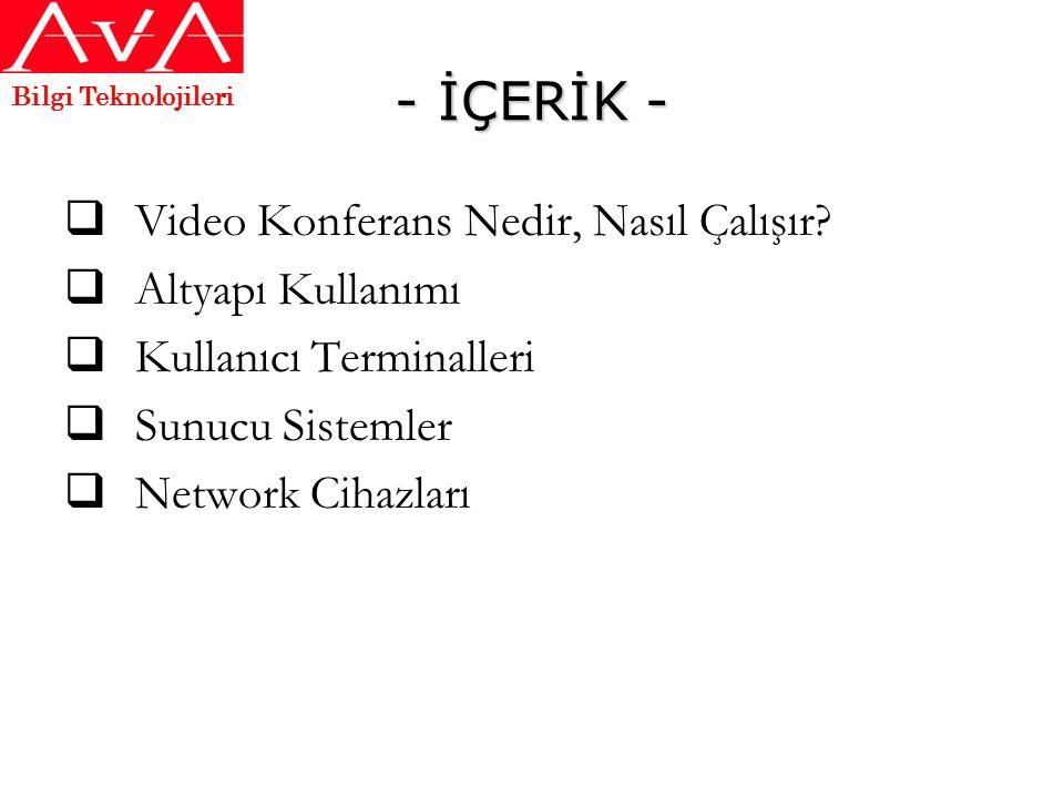 - İÇERİK -  Video Konferans Nedir, Nasıl Çalışır?  Altyapı Kullanımı  Kullanıcı Terminalleri  Sunucu Sistemler  Network Cihazları Bilgi Teknoloji