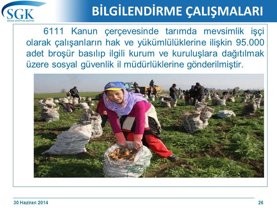 30 Haziran 2014 /174 BİLGİLENDİRME ÇALIŞMALARI 6111 Kanun çerçevesinde tarımda mevsimlik işçi olarak çalışanların hak ve yükümlülüklerine ilişkin 95.0