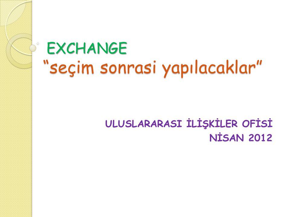 "EXCHANGE ""seçim sonrasi yapılacaklar"" EXCHANGE ""seçim sonrasi yapılacaklar"" ULUSLARARASI İLİŞKİLER OFİSİ NİSAN 2012"