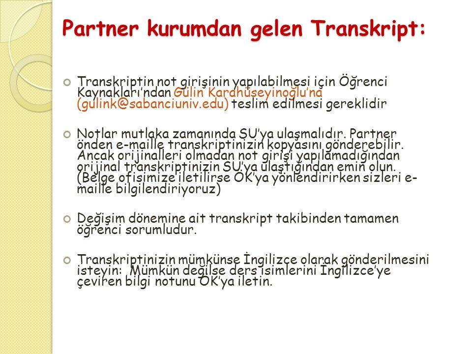 Partner kurumdan gelen Transkript: Transkriptin not girişinin yapılabilmesi için Öğrenci Kaynakları'ndan Gülin Karahüseyinoğlu'na (gulink@sabanciuniv.