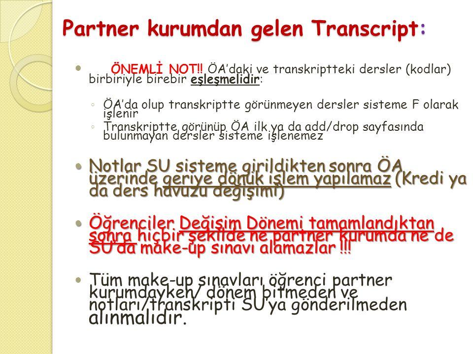 Partner kurumdan gelen Transcript:  ÖNEMLİ NOT!! ÖA'daki ve transkriptteki dersler (kodlar) birbiriyle birebir eşleşmelidir: ◦ ÖA'da olup transkriptt