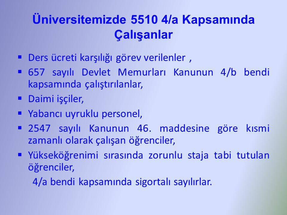 Üniversitemizde 5510 4/a Kapsamında Çalışanlar  Ders ücreti karşılığı görev verilenler,  657 sayılı Devlet Memurları Kanunun 4/b bendi kapsamında çalıştırılanlar,  Daimi işçiler,  Yabancı uyruklu personel,  2547 sayılı Kanunun 46.
