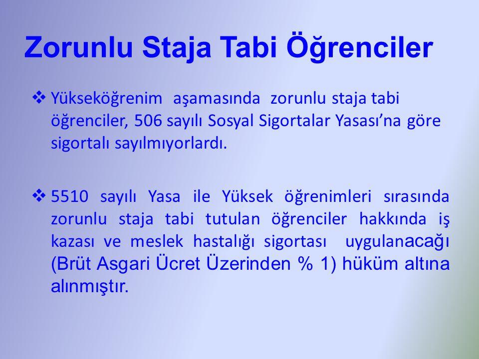 Zorunlu Staja Tabi Öğrenciler YYükseköğrenim aşamasında zorunlu staja tabi öğrenciler, 506 sayılı Sosyal Sigortalar Yasası'na göre sigortalı sayılmıyorlardı.