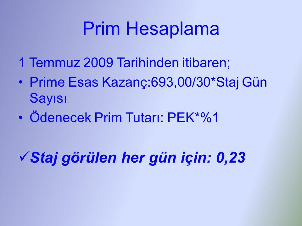 Prim Hesaplama 1 Temmuz 2009 Tarihinden itibaren; •Prime Esas Kazanç:693,00/30*Staj Gün Sayısı •Ödenecek Prim Tutarı: PEK*%1  Staj görülen her gün için: 0,23