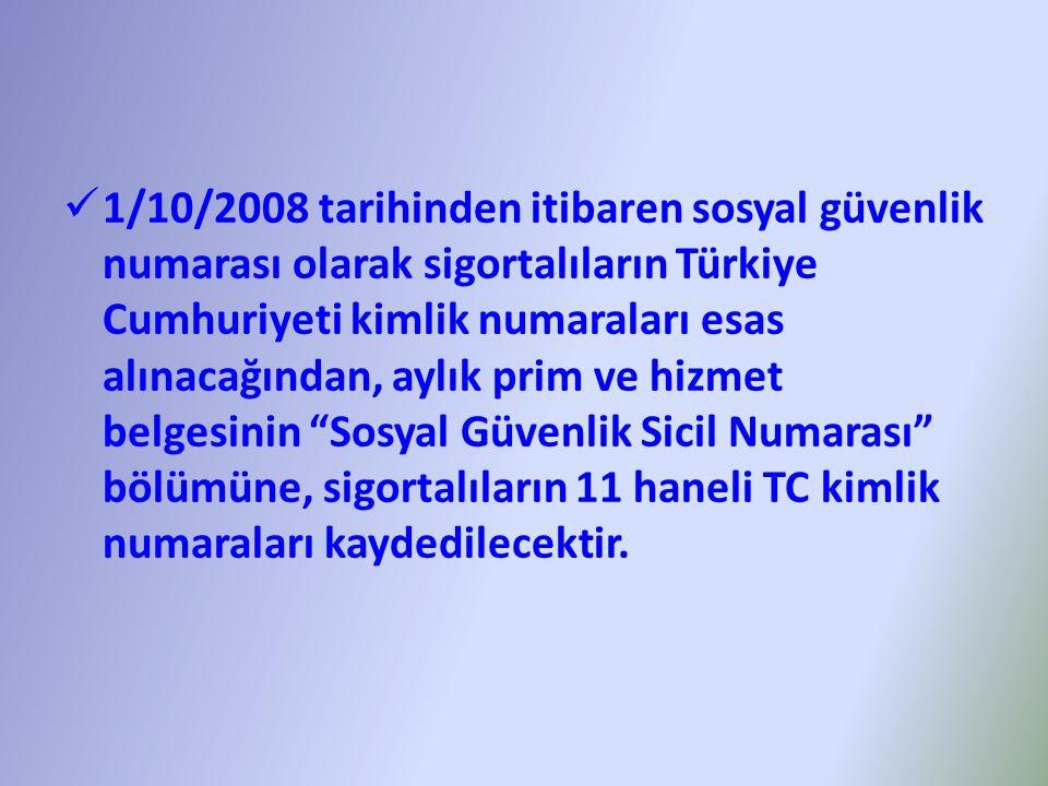  1/10/2008 tarihinden itibaren sosyal güvenlik numarası olarak sigortalıların Türkiye Cumhuriyeti kimlik numaraları esas alınacağından, aylık prim ve