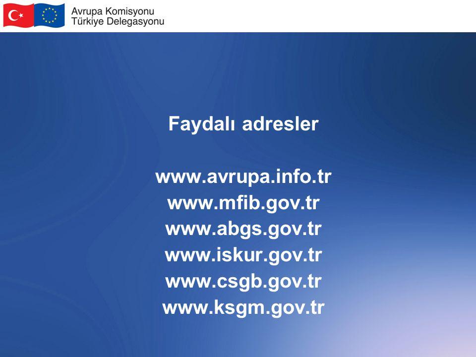 Faydalı adresler www.avrupa.info.tr www.mfib.gov.tr www.abgs.gov.tr www.iskur.gov.tr www.csgb.gov.tr www.ksgm.gov.tr