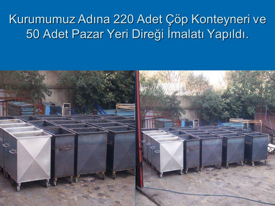 Kurumumuz Adına 220 Adet Çöp Konteyneri ve 50 Adet Pazar Yeri Direği İmalatı Yapıldı.