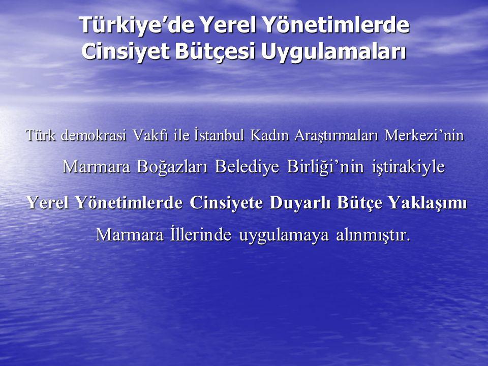 Türkiye'de Yerel Yönetimlerde Cinsiyet Bütçesi Uygulamaları Türk demokrasi Vakfı ile İstanbul Kadın Araştırmaları Merkezi'nin Marmara Boğazları Beledi