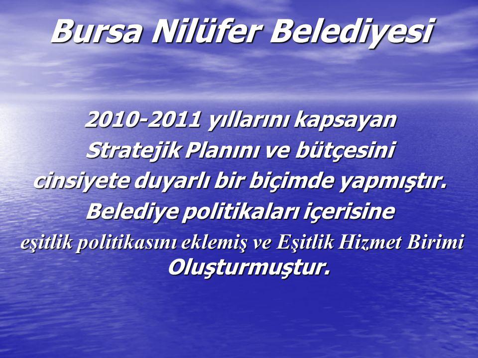 Bursa Nilüfer Belediyesi 2010-2011 yıllarını kapsayan Stratejik Planını ve bütçesini cinsiyete duyarlı bir biçimde yapmıştır. Belediye politikaları iç