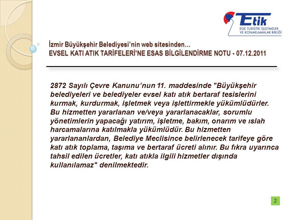 İzmir Büyükşehir Belediyesi'nin web sitesinden… EVSEL KATI ATIK TARİFELERİ'NE ESAS BİLGİLENDİRME NOTU - 07.12.2011 2872 Sayılı Çevre Kanunu'nun 11. ma