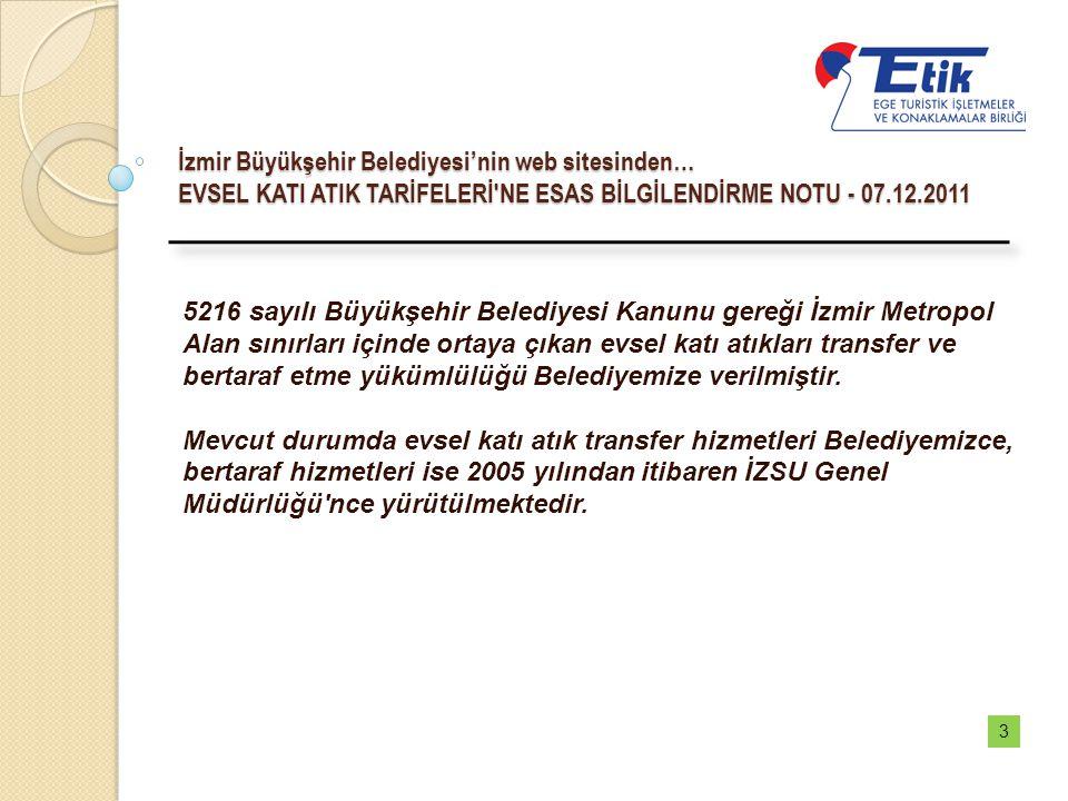 İzmir Büyükşehir Belediyesi'nin web sitesinden… EVSEL KATI ATIK TARİFELERİ'NE ESAS BİLGİLENDİRME NOTU - 07.12.2011 5216 sayılı Büyükşehir Belediyesi K