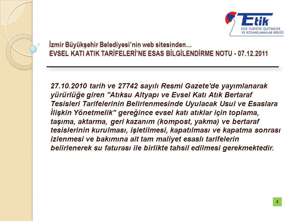 İzmir Büyükşehir Belediyesi'nin web sitesinden… EVSEL KATI ATIK TARİFELERİ'NE ESAS BİLGİLENDİRME NOTU - 07.12.2011 27.10.2010 tarih ve 27742 sayılı Re