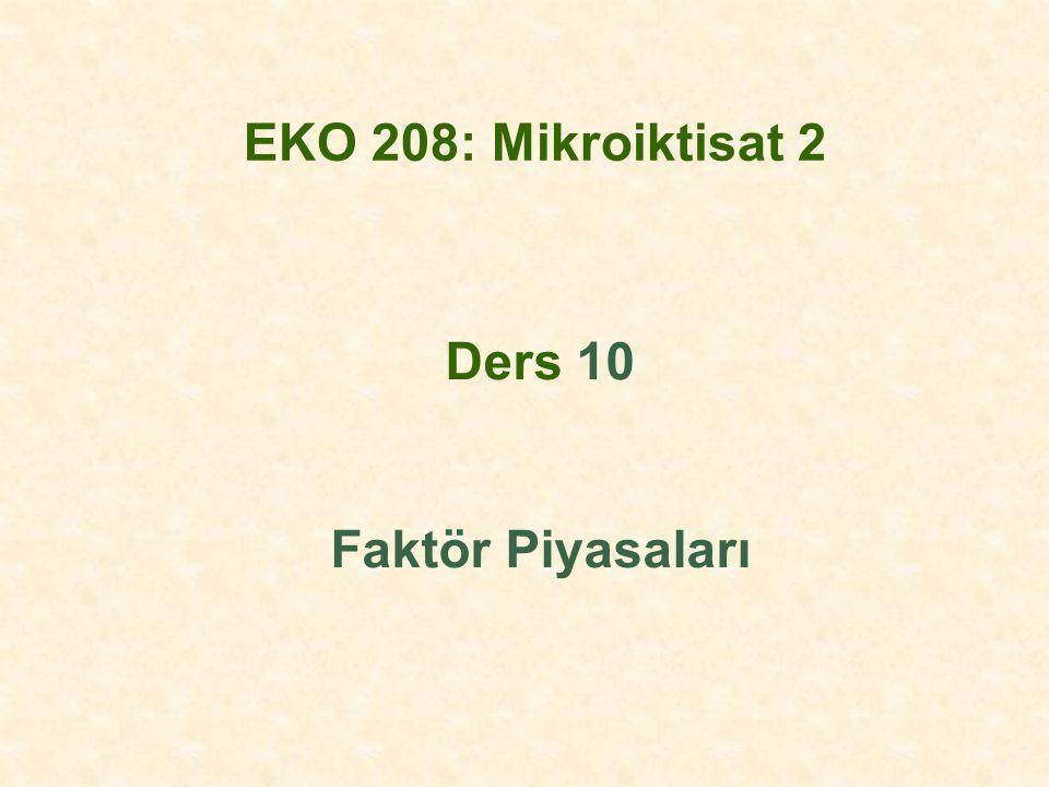 EKO 208: Mikroiktisat 2 Ders 10 Faktör Piyasaları