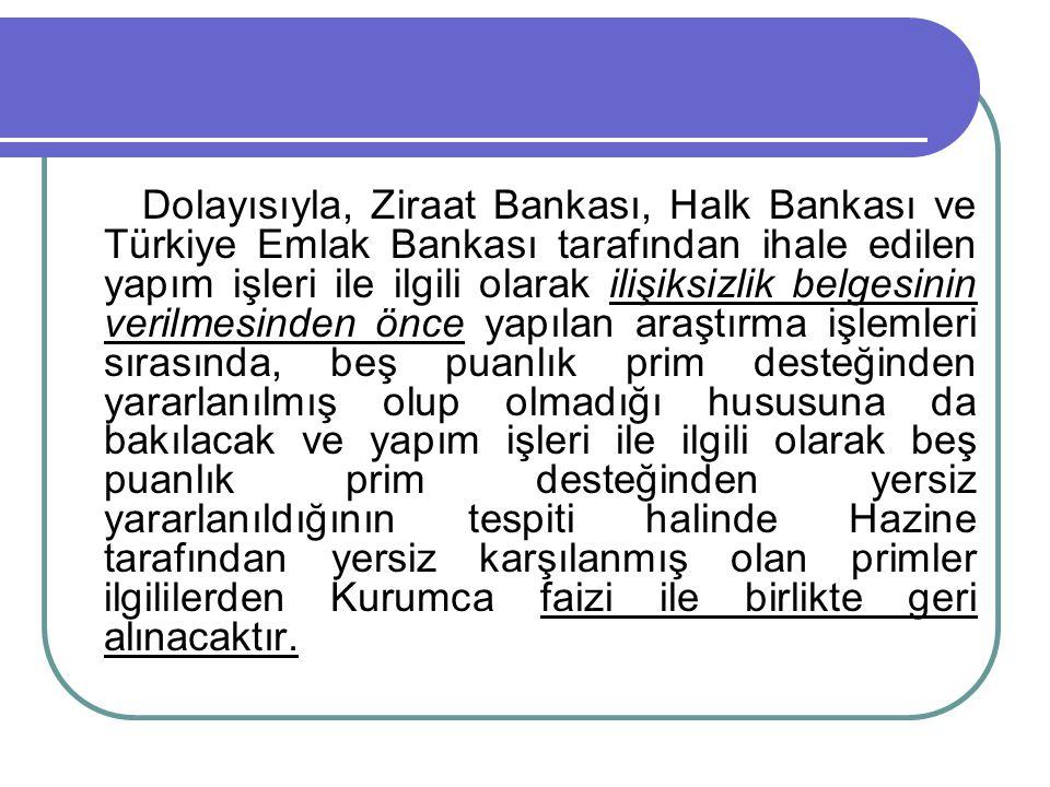 Dolayısıyla, Ziraat Bankası, Halk Bankası ve Türkiye Emlak Bankası tarafından ihale edilen yapım işleri ile ilgili olarak ilişiksizlik belgesinin veri