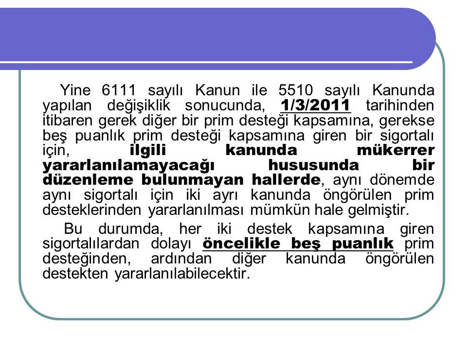 Yine 6111 sayılı Kanun ile 5510 sayılı Kanunda yapılan değişiklik sonucunda, 1/3/2011 tarihinden itibaren gerek diğer bir prim desteği kapsamına, gere