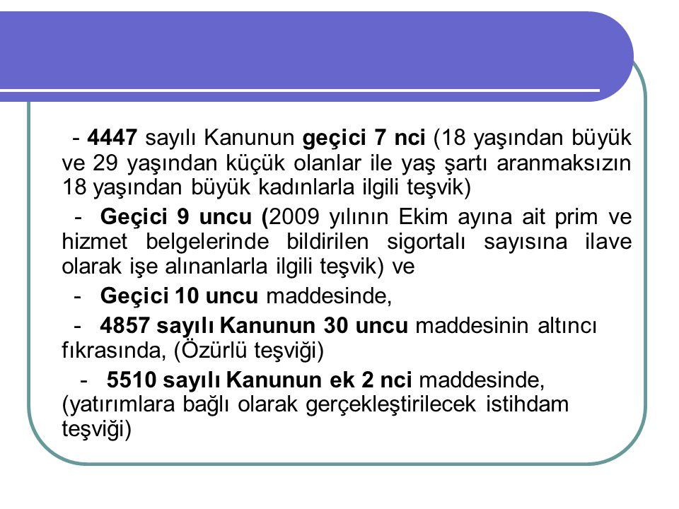 - 4447 sayılı Kanunun geçici 7 nci (18 yaşından büyük ve 29 yaşından küçük olanlar ile yaş şartı aranmaksızın 18 yaşından büyük kadınlarla ilgili teşv