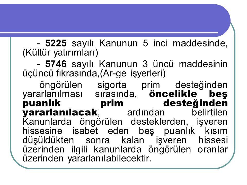- 5225 sayılı Kanunun 5 inci maddesinde, (Kültür yatırımları) - 5746 sayılı Kanunun 3 üncü maddesinin üçüncü fıkrasında,(Ar-ge işyerleri) öngörülen si