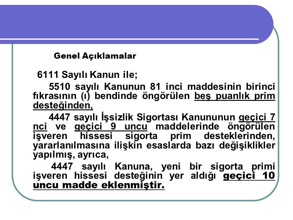 Genel Açıklamalar 6111 Sayılı Kanun ile; 5510 sayılı Kanunun 81 inci maddesinin birinci fıkrasının (ı) bendinde öngörülen beş puanlık prim desteğinden