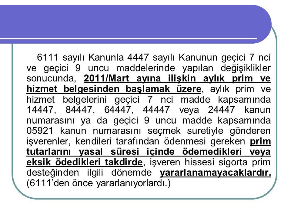 6111 sayılı Kanunla 4447 sayılı Kanunun geçici 7 nci ve geçici 9 uncu maddelerinde yapılan değişiklikler sonucunda, 2011/Mart ayına ilişkin aylık prim