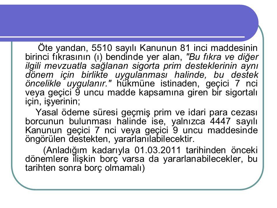 Öte yandan, 5510 sayılı Kanunun 81 inci maddesinin birinci fıkrasının (ı) bendinde yer alan,