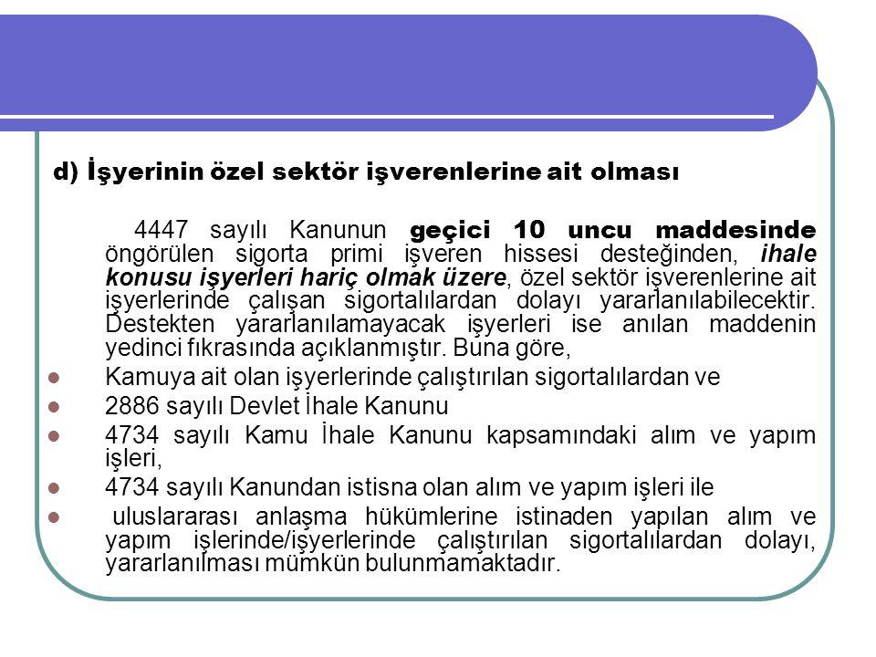 d) İşyerinin özel sektör işverenlerine ait olması 4447 sayılı Kanunun geçici 10 uncu maddesinde öngörülen sigorta primi işveren hissesi desteğinden, i