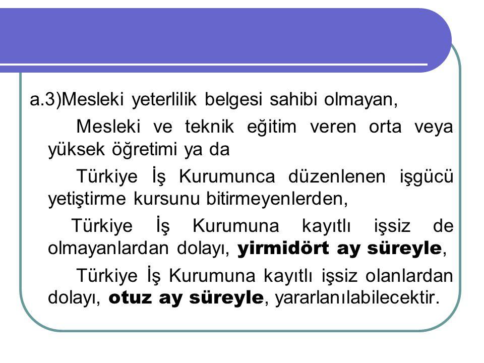 a.3)Mesleki yeterlilik belgesi sahibi olmayan, Mesleki ve teknik eğitim veren orta veya yüksek öğretimi ya da Türkiye İş Kurumunca düzenlenen işgücü y