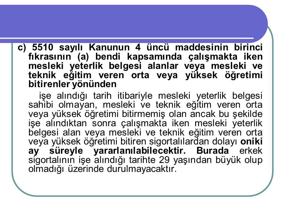 c) 5510 sayılı Kanunun 4 üncü maddesinin birinci fıkrasının (a) bendi kapsamında çalışmakta iken mesleki yeterlik belgesi alanlar veya mesleki ve tekn