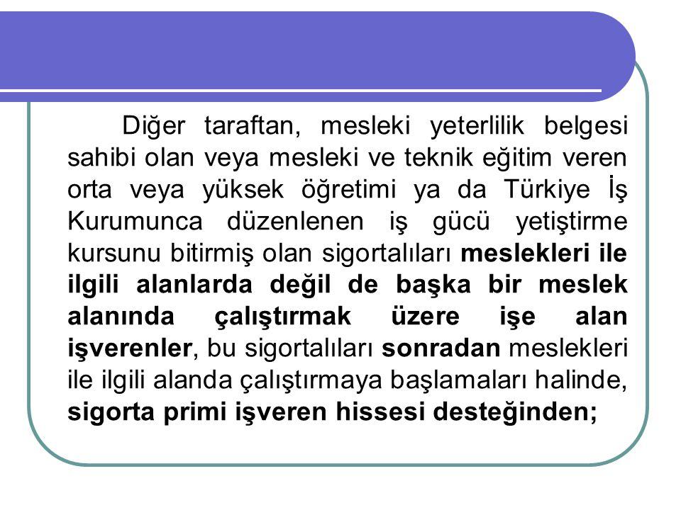 Diğer taraftan, mesleki yeterlilik belgesi sahibi olan veya mesleki ve teknik eğitim veren orta veya yüksek öğretimi ya da Türkiye İş Kurumunca düzenl