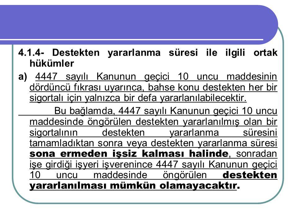 4.1.4- Destekten yararlanma süresi ile ilgili ortak hükümler a) 4447 sayılı Kanunun geçici 10 uncu maddesinin dördüncü fıkrası uyarınca, bahse konu de