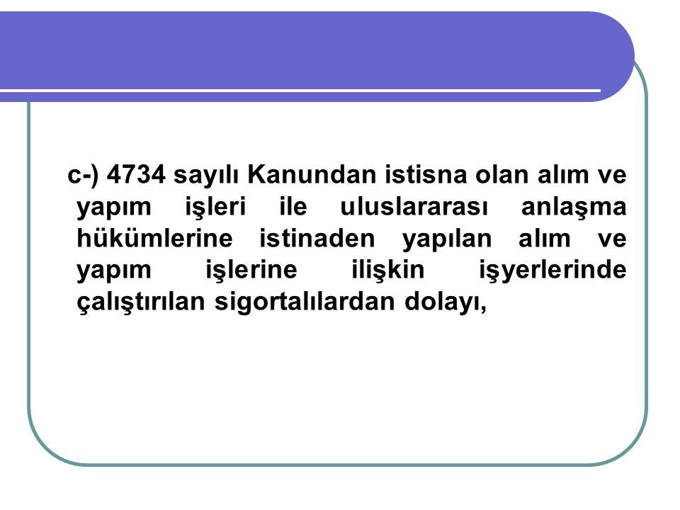 c-) 4734 sayılı Kanundan istisna olan alım ve yapım işleri ile uluslararası anlaşma hükümlerine istinaden yapılan alım ve yapım işlerine ilişkin işyer