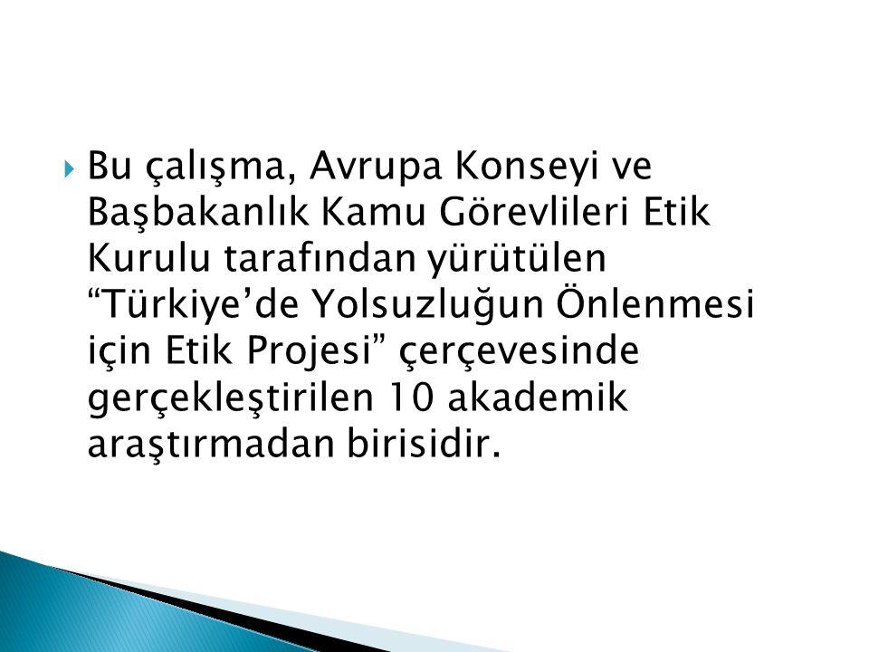 """ Bu çalışma, Avrupa Konseyi ve Başbakanlık Kamu Görevlileri Etik Kurulu tarafından yürütülen """"Türkiye'de Yolsuzluğun Önlenmesi için Etik Projesi"""" çer"""
