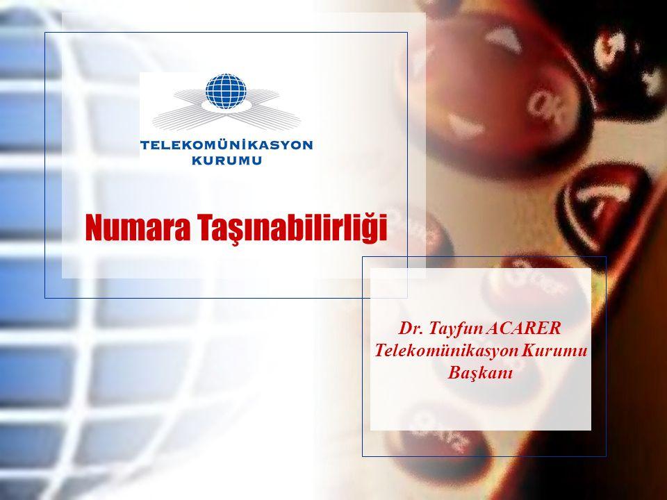 1/21 Numara Taşınabilirliği Dr. Tayfun ACARER Telekomünikasyon Kurumu Başkanı