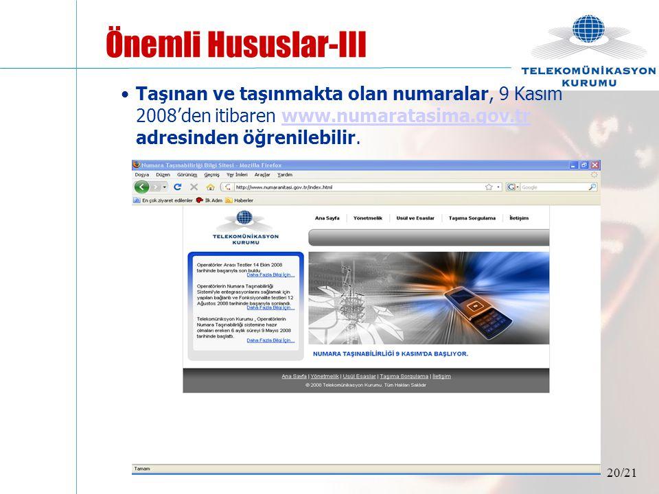 20/21 Önemli Hususlar-III •Taşınan ve taşınmakta olan numaralar, 9 Kasım 2008'den itibaren www.numaratasima.gov.tr adresinden öğrenilebilir.www.numara