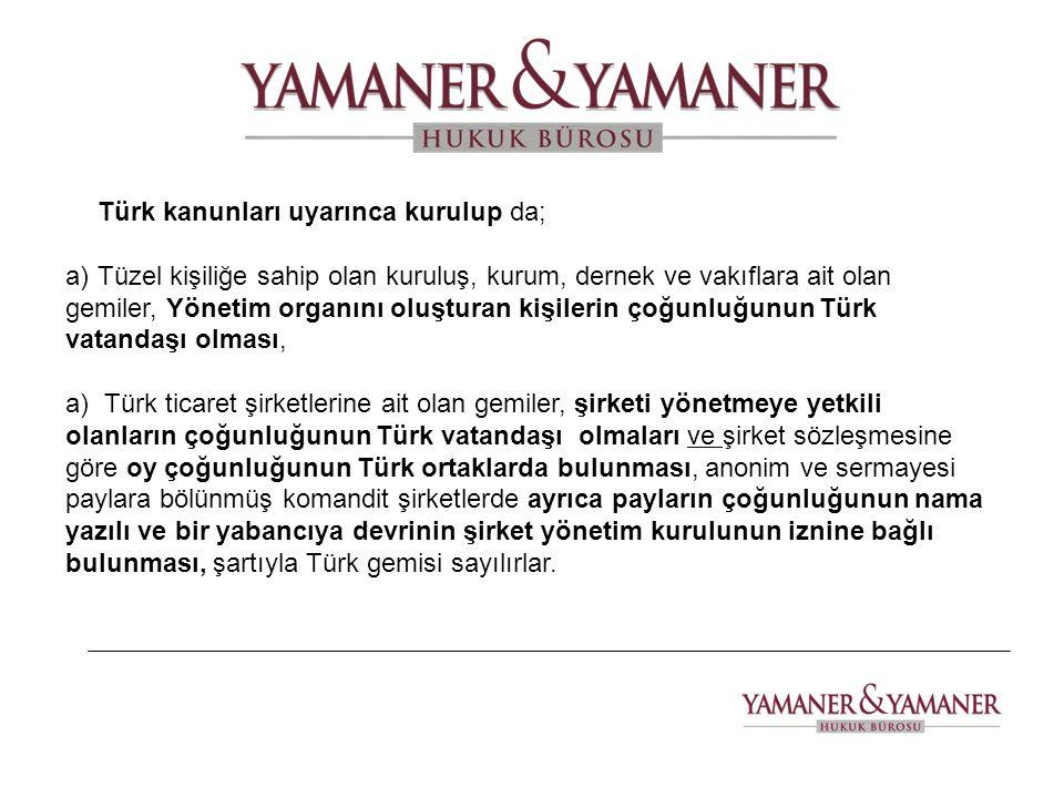 Türk kanunları uyarınca kurulup da; a)Tüzel kişiliğe sahip olan kuruluş, kurum, dernek ve vakıflara ait olan gemiler, Yönetim organını oluşturan kişil