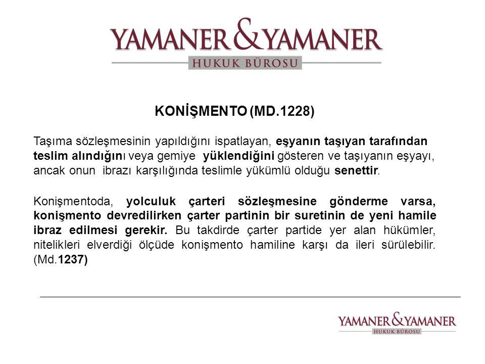 KONİŞMENTO (MD.1228) Taşıma sözleşmesinin yapıldığını ispatlayan, eşyanın taşıyan tarafından teslim alındığını veya gemiye yüklendiğini gösteren ve ta