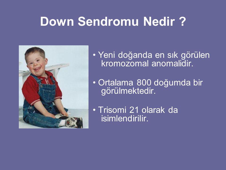 Down Sendromu Nedir ? • Yeni doğanda en sık görülen kromozomal anomalidir. • Ortalama 800 doğumda bir görülmektedir. • Trisomi 21 olarak da isimlendir