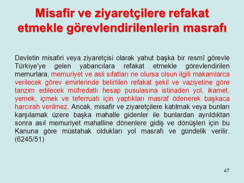 Misafir ve ziyaretçilere refakat etmekle görevlendirilenlerin masrafı Devletin misafiri veya ziyaretçisi olarak yahut başka bir resmî görevle Türkiye'