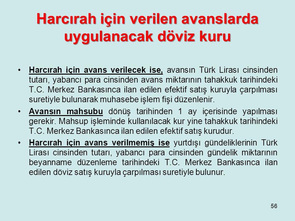Harcırah için verilen avanslarda uygulanacak döviz kuru •Harcırah için avans verilecek ise, avansın Türk Lirası cinsinden tutarı, yabancı para cinsinden avans miktarının tahakkuk tarihindeki T.C.