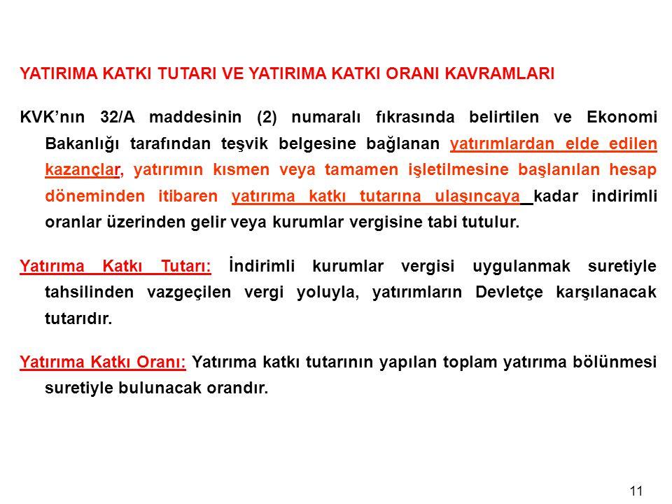 11 YATIRIMA KATKI TUTARI VE YATIRIMA KATKI ORANI KAVRAMLARI KVK'nın 32/A maddesinin (2) numaralı fıkrasında belirtilen ve Ekonomi Bakanlığı tarafından