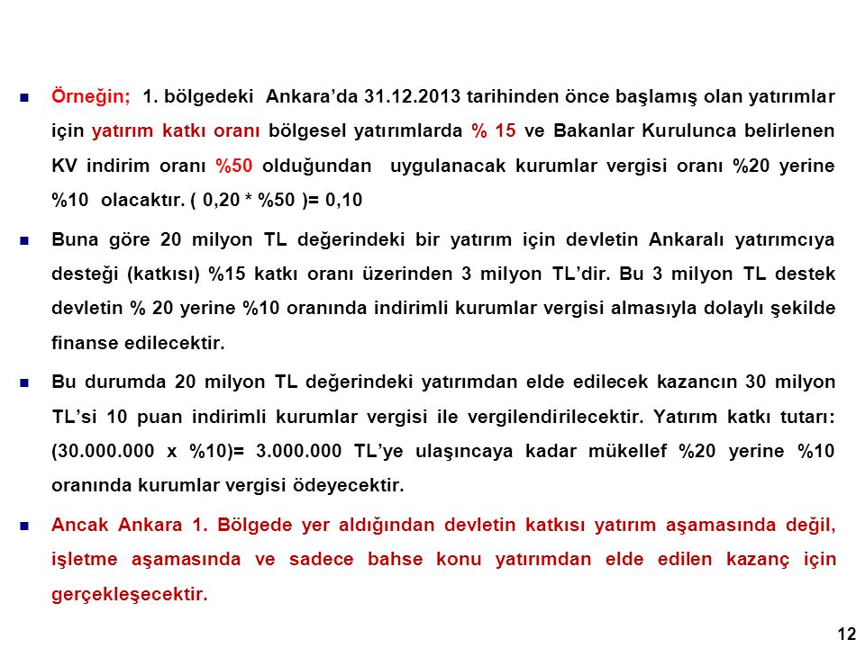  Örneğin; 1. bölgedeki Ankara'da 31.12.2013 tarihinden önce başlamış olan yatırımlar için yatırım katkı oranı bölgesel yatırımlarda % 15 ve Bakanlar