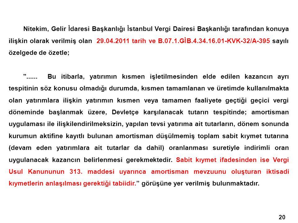 20 Nitekim, Gelir İdaresi Başkanlığı İstanbul Vergi Dairesi Başkanlığı tarafından konuya ilişkin olarak verilmiş olan 29.04.2011 tarih ve B.07.1.GİB.4