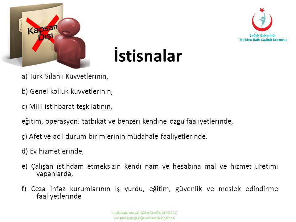 İstisnalar a) Türk Silahlı Kuvvetlerinin, b) Genel kolluk kuvvetlerinin, c) Milli istihbarat teşkilatının, eğitim, operasyon, tatbikat ve benzeri kend