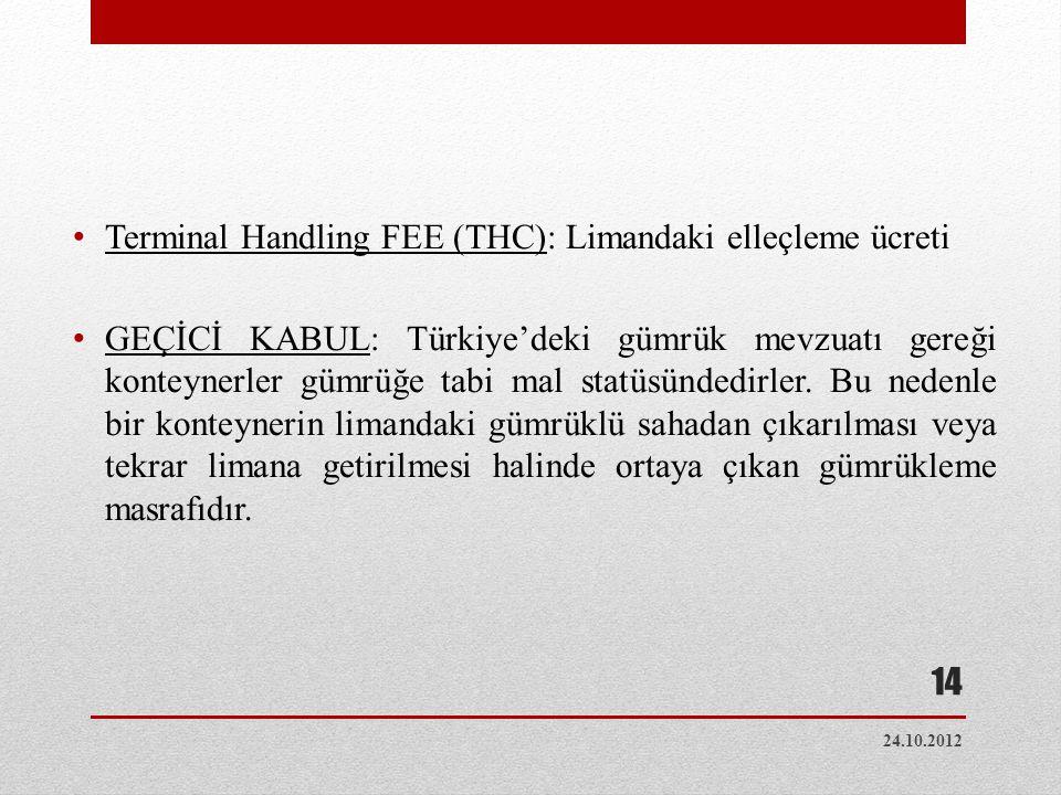 • Terminal Handling FEE (THC): Limandaki elleçleme ücreti • GEÇİCİ KABUL: Türkiye'deki gümrük mevzuatı gereği konteynerler gümrüğe tabi mal statüsünde