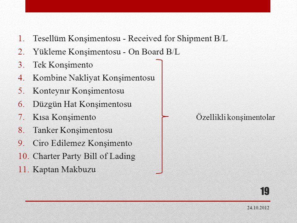 1.Tesellüm Konşimentosu - Received for Shipment B/L 2.Yükleme Konşimentosu - On Board B/L 3.Tek Konşimento 4.Kombine Nakliyat Konşimentosu 5.Konteynır