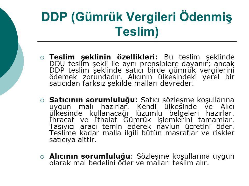 DDP (Gümrük Vergileri Ödenmiş Teslim)  Teslim şeklinin özellikleri: Bu teslim şeklinde DDU teslim şekli ile aynı prensiplere dayanır; ancak DDP tesli