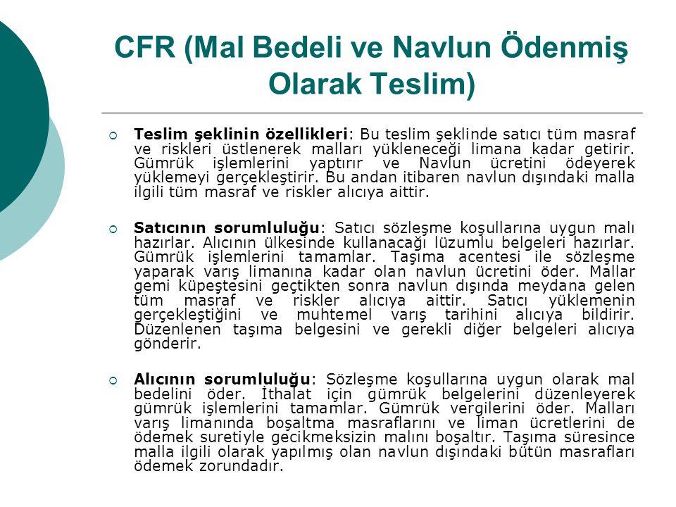 CFR (Mal Bedeli ve Navlun Ödenmiş Olarak Teslim)  Teslim şeklinin özellikleri: Bu teslim şeklinde satıcı tüm masraf ve riskleri üstlenerek malları yü