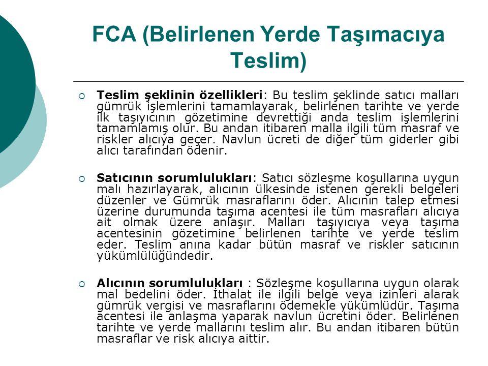 FCA (Belirlenen Yerde Taşımacıya Teslim)  Teslim şeklinin özellikleri: Bu teslim şeklinde satıcı malları gümrük işlemlerini tamamlayarak, belirlenen
