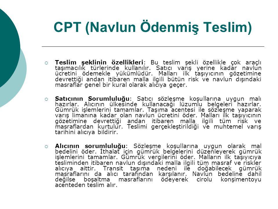 CPT (Navlun Ödenmiş Teslim)  Teslim şeklinin özellikleri: Bu teslim şekli özellikle çok araçlı taşımacılık türlerinde kullanılır. Satıcı varış yerine