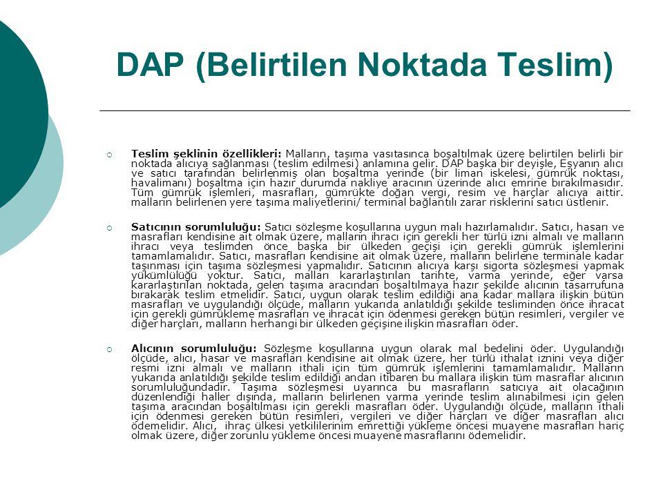 DAP (Belirtilen Noktada Teslim)  Teslim şeklinin özellikleri: Malların, taşıma vasıtasınca boşaltılmak üzere belirtilen belirli bir noktada alıcıya s